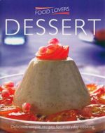 Food Lovers : Dessert : Delicious, Simple Recipes for Everyday Cooking