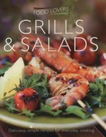 Food Lovers : Grills & Salads : Delicious, Simple Recipes for Everyday Cooking
