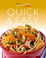 Food Lovers : Quick and Easy : Delicious, Simple Recipes For Everyday Cooking