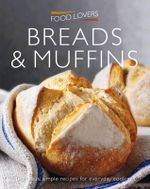 Food Lovers : Breads and Muffins : Delicious, Simple Recipes for Everday Cooking