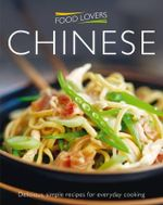 Chinese : Delicious, Simple Recipes for Everday Cooking - Food Lovers
