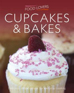 Food Lovers : Cup Cakes : Delicious, Simple Recipes for Everday Cooking