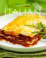 Italian : Delicious, simple recipes for everyday cooking - Food Lovers