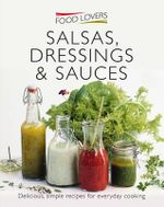 Food Lovers : Salsas, Dressings & Sauces : Delicious, Simple Recipes For Everyday Cooking
