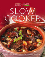 Food Lovers Series : Slow Cooking : Delicious, Simple Recipes for Everday Cooking