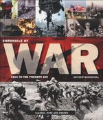 Chronicle of War 1914 To The Present Day : Classic, Rare and Unseen