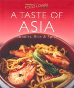 Food Lovers : Taste of Asia : Noodles, Rice and Spice
