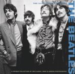 The Beatles  : The Illustrated Biography : A Unique Collection of 200 Classic, Rare and Unseen Photographs - Tim Hill