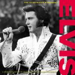 Elvis  : The Illustrated Biography : A Unique Collection of 200 Classic, Rare and Unseen Photographs - Marie Clayton