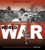 World at War : 1914 to 1939  : Classic, Rare and Unseen : from the Archives of the Daily Mail - Volume 1