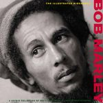 Bob Marley : The Illustrated Biography : A Unique Collection of 200 Classic, Rare and Unseen Photographs - Martin Anderson