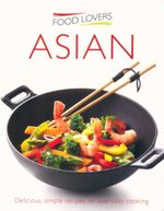 Food Lovers : Asian : Delicious, Simple Recipes for Everyday Cooking