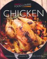 Food Lovers : Chicken : Delicious, Simple Recipes for Everyday Cooking