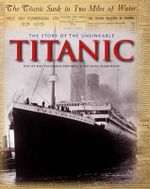 The Story of the Unsinkable Titanic : Classic, Rare and Unseen - Michael Wilkinson