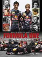Formula One : The Complete Story : Classic, Rare And Unseen - Tim Hill