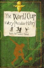 World Cup : A Very Peculiar History : With No Added Time - David Arscott