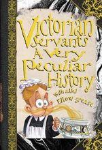 Victorian Servants  : A Very Peculiar History : With Added Elbow Grease - Fiona Macdonald