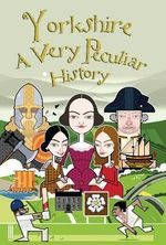 Yorkshire : A Very Peculiar History - John Malam