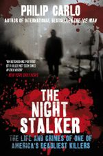 The Night Stalker : The Life and Crimes of One of America's Deadliest Killers - Philip Carlo