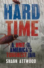 Hard Time : A Brit in America's Toughest Jail - Shaun Attwood