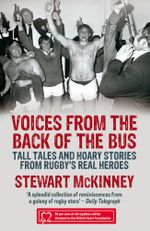 Voices from the Back of the Bus : Tall Tales and Hoary Stories from Rugby's Real Heroes