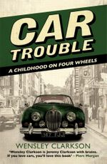 Car Trouble : A Childhood on Four Wheels - Wensley Clarkson