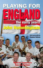 Playing for England : England Supporters Band Early Years - John Hemmingham