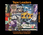 Tape Leaders : A Compendium of Early British Electronic Music Composers - Ian Helliwell