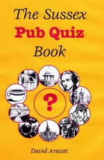 The Sussex Pub Quiz Book - David Arscott