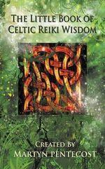 The Little Book of Celtic Reiki Wisdom - Martyn Pentecost