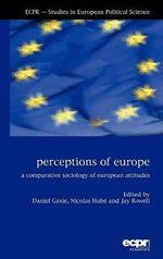 Perceptions of Europe : A Comparative Sociology of European Attitudes
