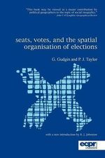 Seats, Votes and the Spatial Organisation of Elections : Actors, Patterns and Systems - Graham Gudgin
