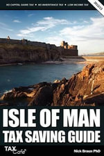Isle of Man Tax Saving Guide : A Guide for Connecting & Healing in a Climate of C... - Nick Braun