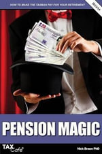 Pension Magic : How to Make the Taxman Pay for Your Retirement - Nick Braun