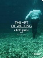 Art of Walking : A Field Guide