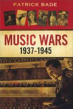 Music Wars 1937-1945 - Patrick Bade
