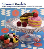 Gourmet Crochet : A Yummy Yarn Cookbook - Christen Haden