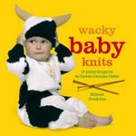 Wacky Baby Knits : 20 Knitted Designs for the Fashion-conscious Toddler - Alison Jenkins