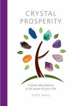 Crystal Prosperity : Creating Abundance in All Areas of Your Life - Judy H. Hall