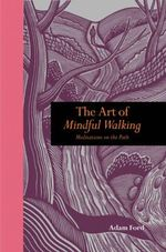 The Art of Mindful Walking : Meditations on the Path - Adam Ford