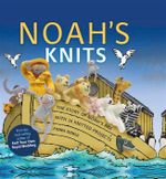 Noah's Knits : The Story of Noah's Ark with 16 Knitted Projects - Fiona Goble