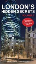 London's Hidden Secrets : Discover More of the City's Amazing Secret Places Volume 2 - Graeme Chesters