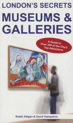 London's Secrets: Museums & Galleries : A Guide to Over 200 of the City's Top Attractions - Robbi Atilgan