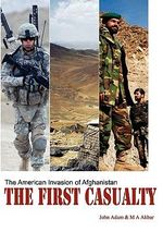 The First Casualty : The American Invasion of Afghanistan - John Adam