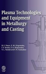 Plasma Technologies and Equipment in Metallurgy and Casting - B.E. Paton