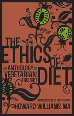 The Ethics Of Diet - An Anthology of Vegetarian Thought : An Anthology of Vegetarian Thought - Howard Williams