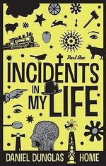 Incidents in my Life - Part One. - Daniel Dunglas Home