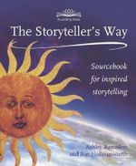 The Storytellers Way : A Sourcebook for Inspired Storytelling - Sue Hollingsworth