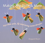 Making Peg Dolls and More : Toys Which Spin, Fly and Bring Sweet Dreams. - Margaret Bloom