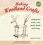 Making Woodland Crafts : Using Green Sticks, Rods, Poles, Beads and String. - Patrick Harrison